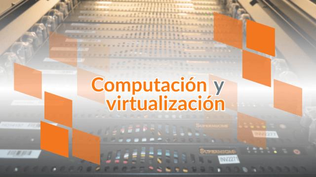Sobre computación en la nube y virtualización