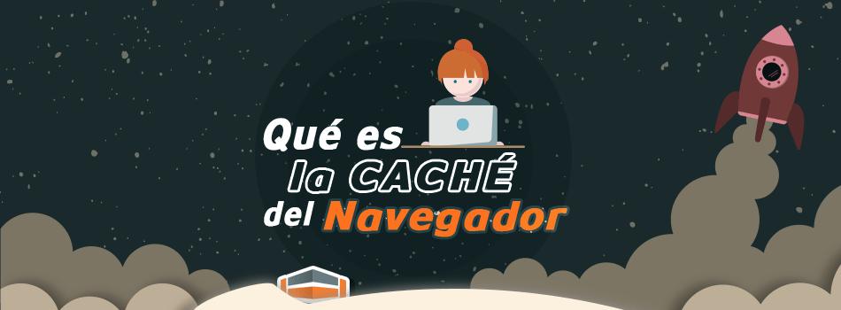 Que es la caché de navegador, web caché o browser cache, en que consiste