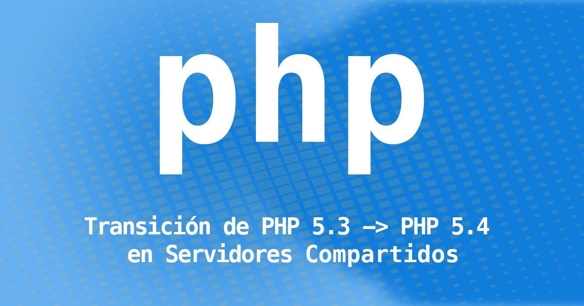 Transición de PHP 5.3 -> PHP 5.4